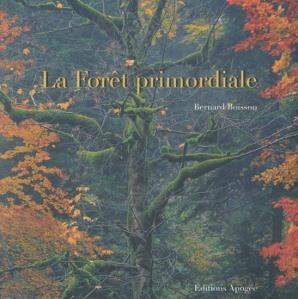 La Forêt primordiale, Bernard Boisson, Editions Apogée, 2010