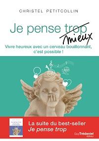 Christel Petitcollin,Je pense mieux : Vivre heureux avec un cerveau bouillonnant, c'est possible !, Guy Trépaniel, 2015