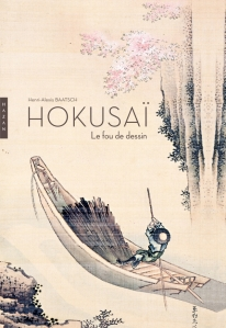 Hokusai. Le fou de dessin Nouvelle édition 2014 Henri-Alexis Baatsch Editions Hazan, 2014 Collection : Beaux Arts