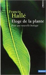 Françis Hallé, Eloge de la plante : Pour une nouvelle biologie, Seuil, Points sciences, 2014